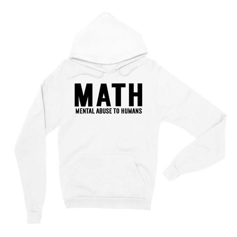 Math Mental Abuse To Humans White Unisex Pullover Hoodie | Sarcastic ME