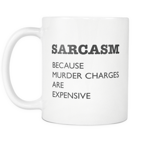Sarcasm Because Murder Charges Mug | Sarcastic ME