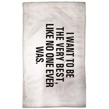 I Want To Be The Very Best, Like No One Ever Was.Hand Towel