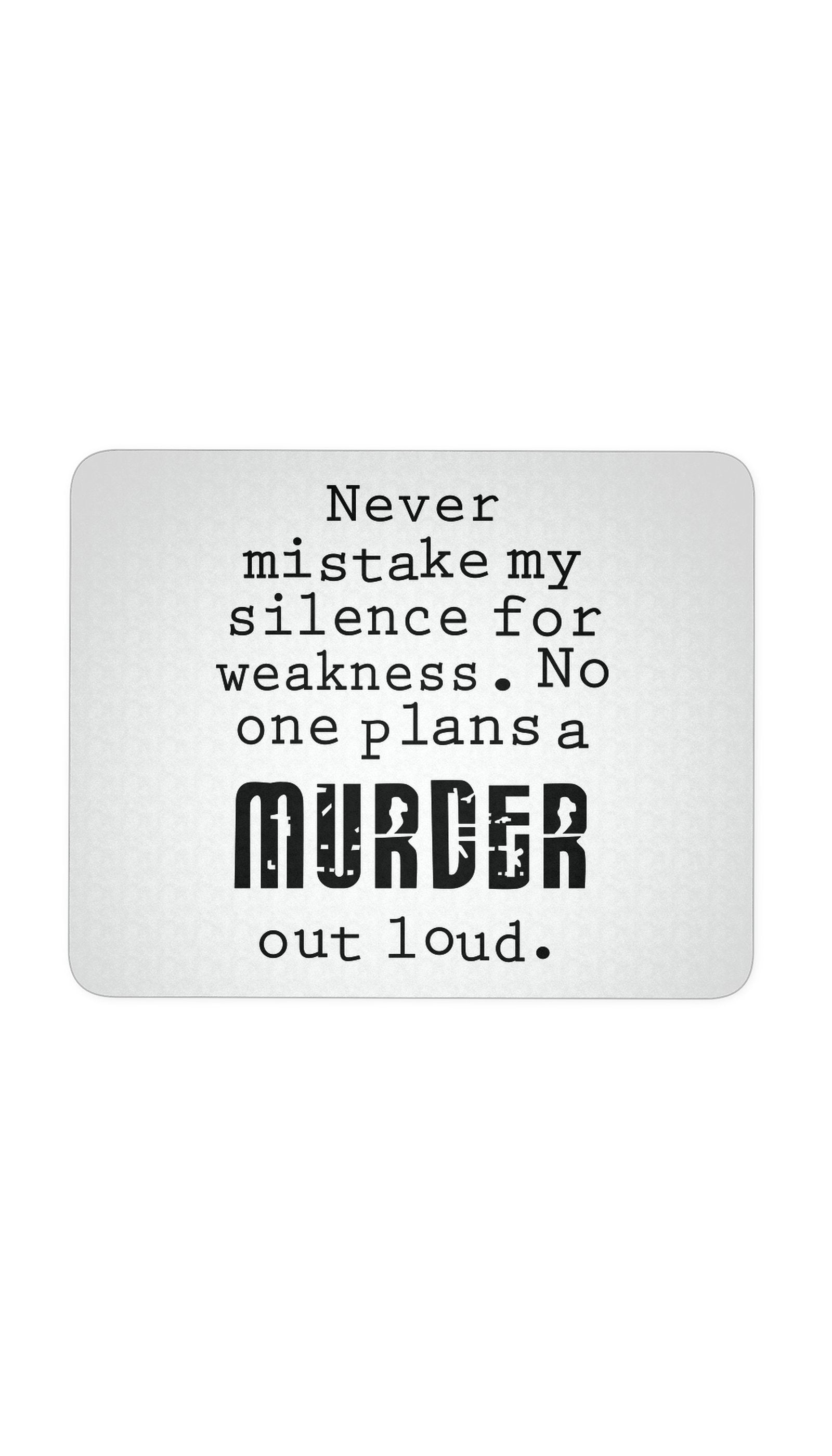 No One Plans A Murder Out Loud White Mouse Pad | Sarcastic ME