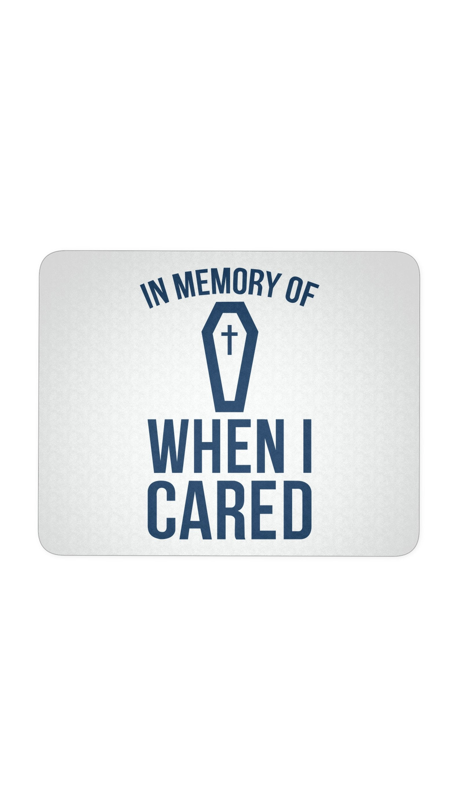 In Memory Of When I Cared White Mouse Pad | Sarcastic Me