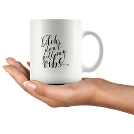 Bitch Don't Kill My Vibe Funny Coffee Mug | Sarcastic Me