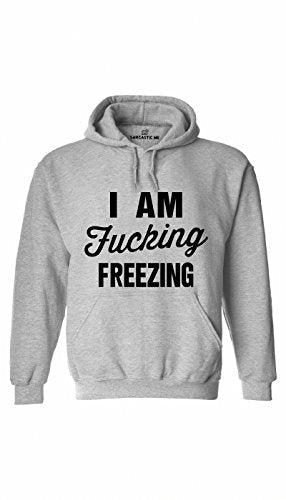 I Am Fucking Freezing Hoodie - Sarcastic ME - Unisex Gift Idea - Funny Hilarious