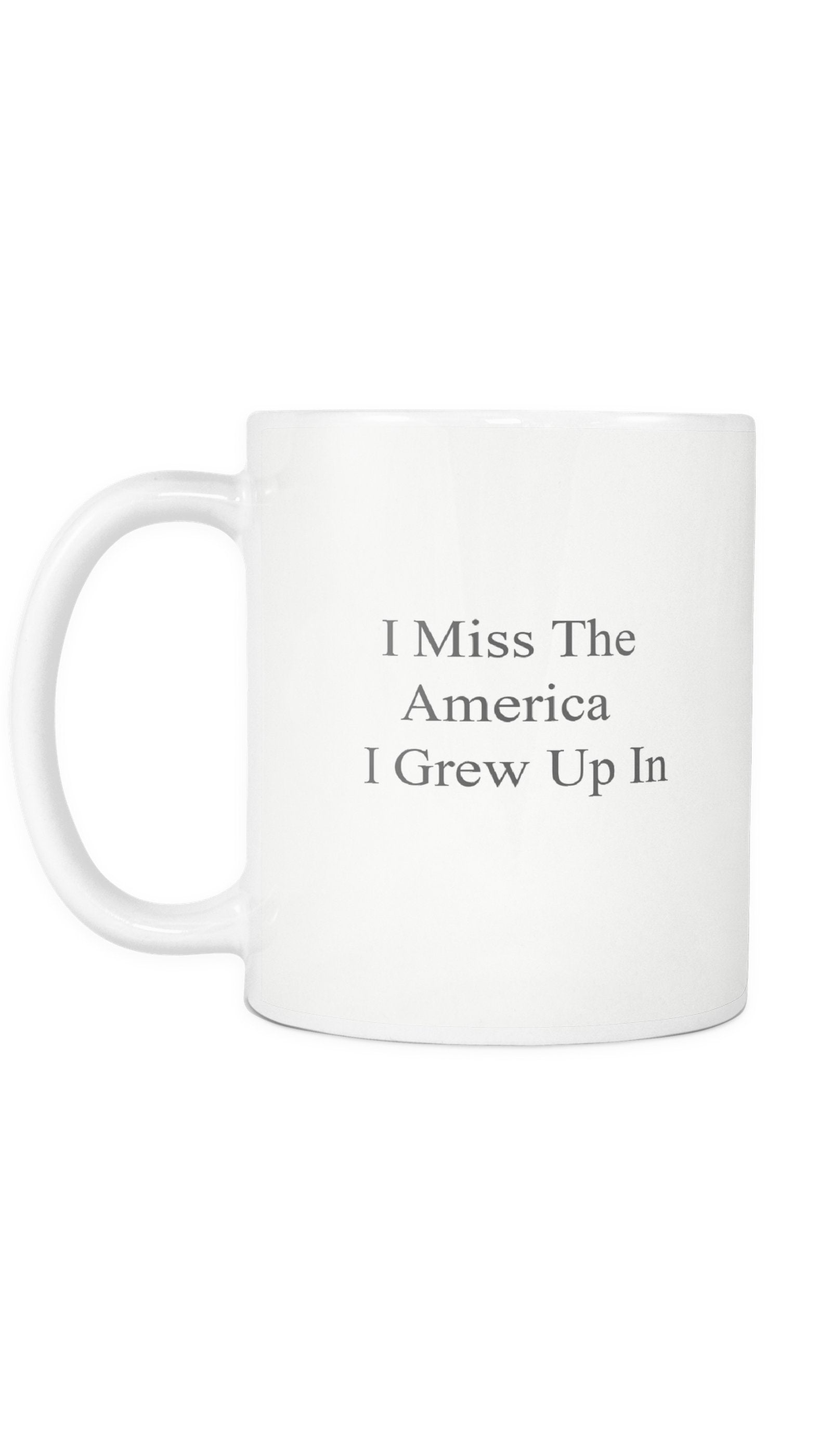 I Miss The America I Grew Up In Mug | Sarcastic ME