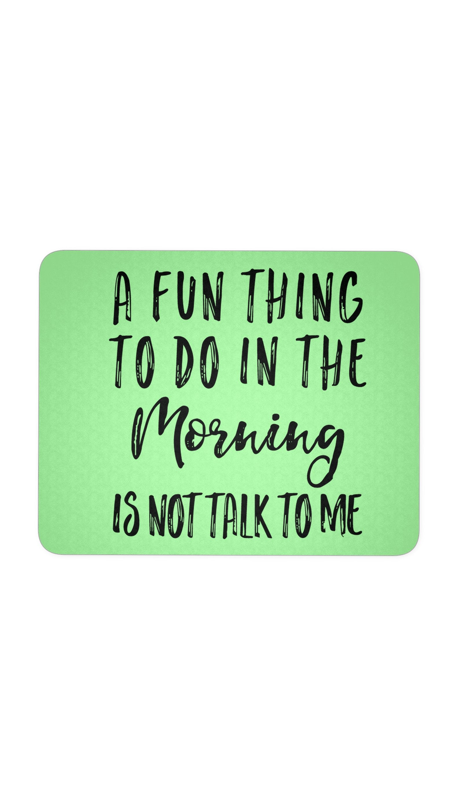 A Fun Thing To Do In The Morning Green Mouse Pad | Sarcastic ME