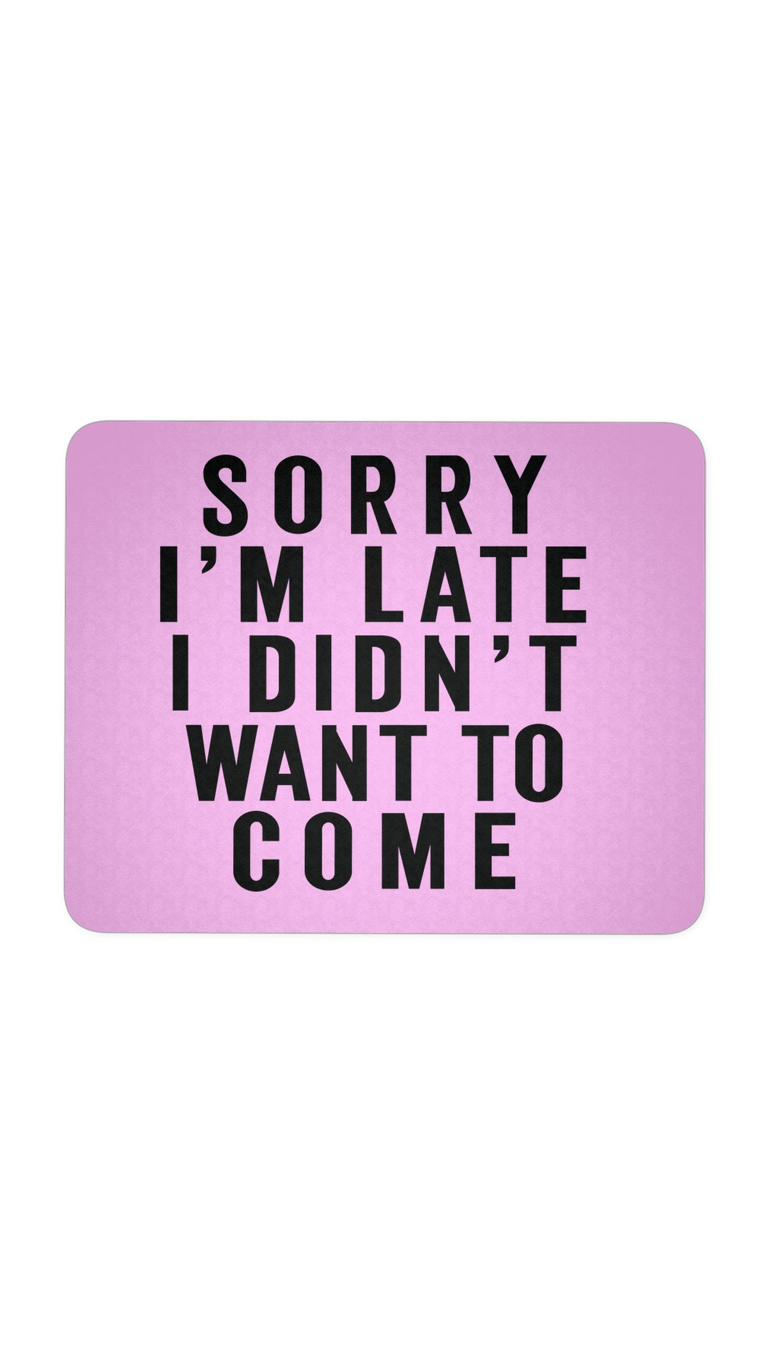 Sorry I'm Late Pink Mouse Pad | Sarcastic ME