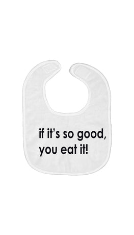 If It's So Good You Eat It Baby Bib | Sarcastic ME