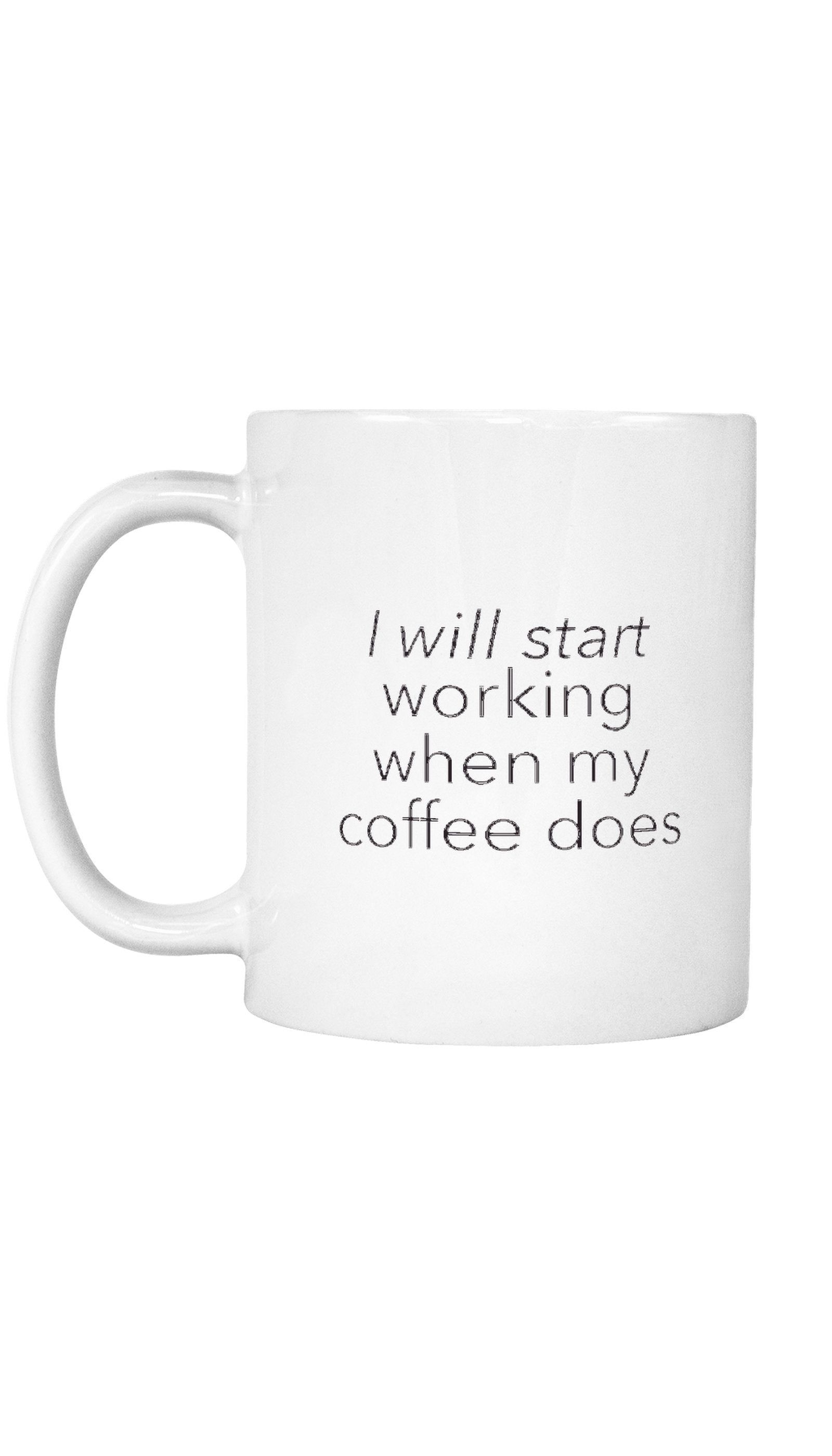 I Will Start Working When My Coffee Does Mug | Sarcastic ME