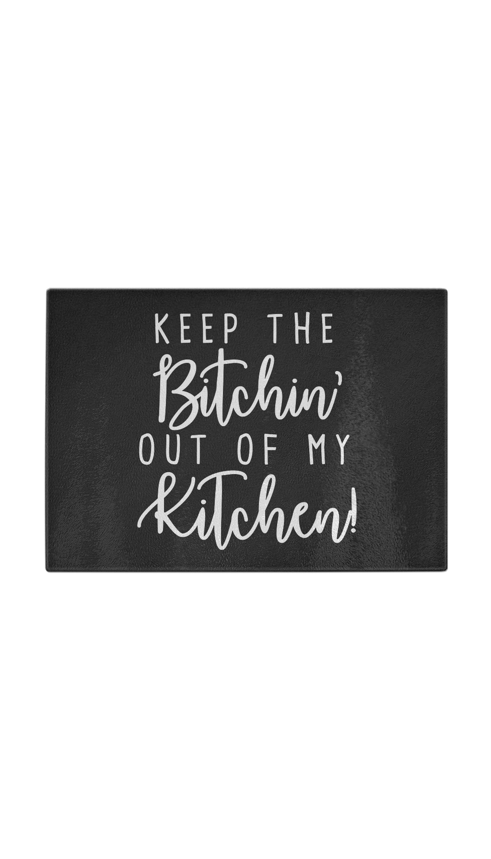 Keep The Bitchin Out Of My KitchenKeep The Bitchin Out Of My Kitchen Funny Kitchen Cutting Board