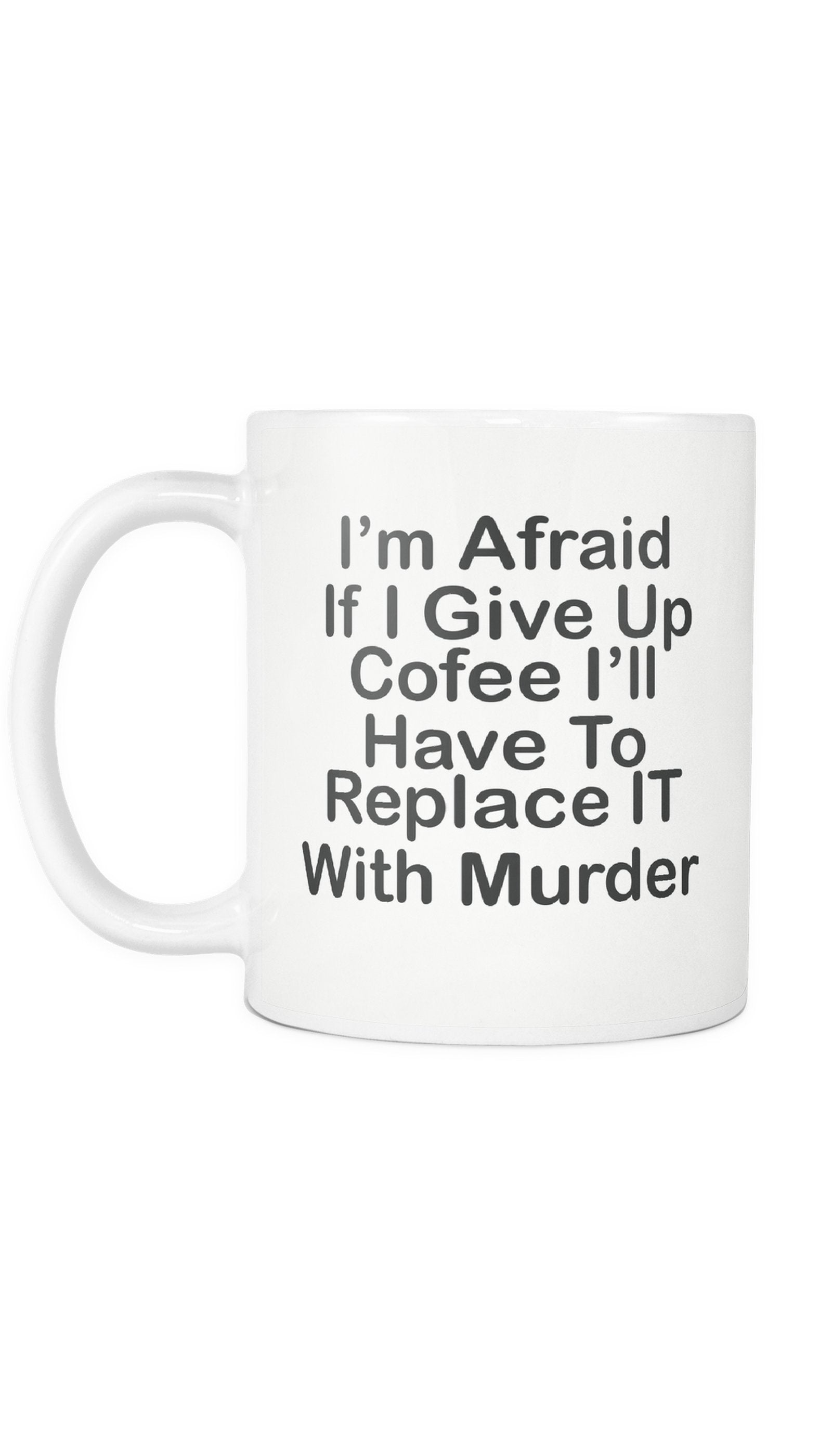 I'm Afraid If I give Up Coffee Mug | Sarcastic ME