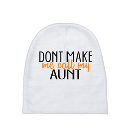Don't Make Me Call My Aunt Baby Beanie