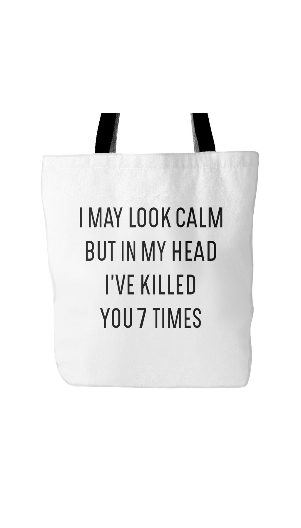 I May Look Calm But In My Head I've Killed You 7 Times White Tote Bag | Sarcastic Me