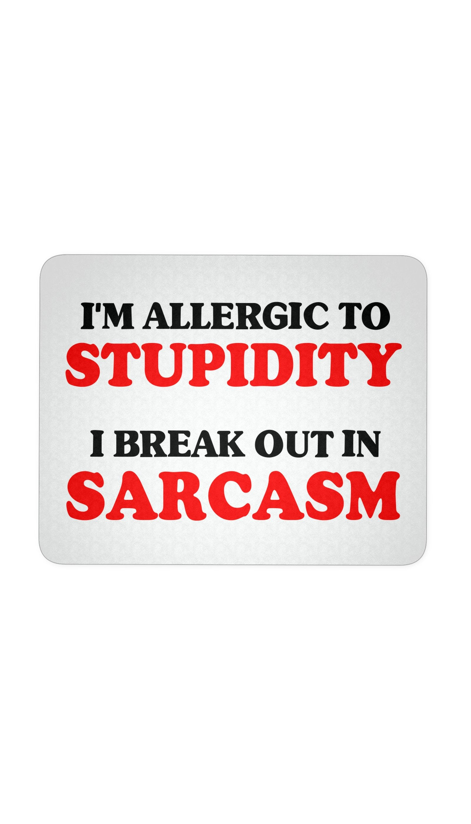 I'm Allergic To Stupidity I Break Out In Sarcasm White Mouse Pad | Sarcastic Me