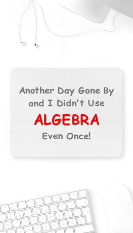 I Didn't Use Algebra Even Once! Funny Office Mouse Pad