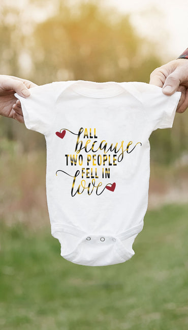 All Because Two People Fell In Love Funny & Clever Baby Infant Onesie Gift | Sarcastic ME
