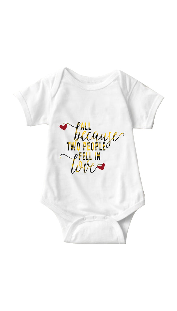 All Because Two People Fell In Love White Infant Onesie | Sarcastic ME