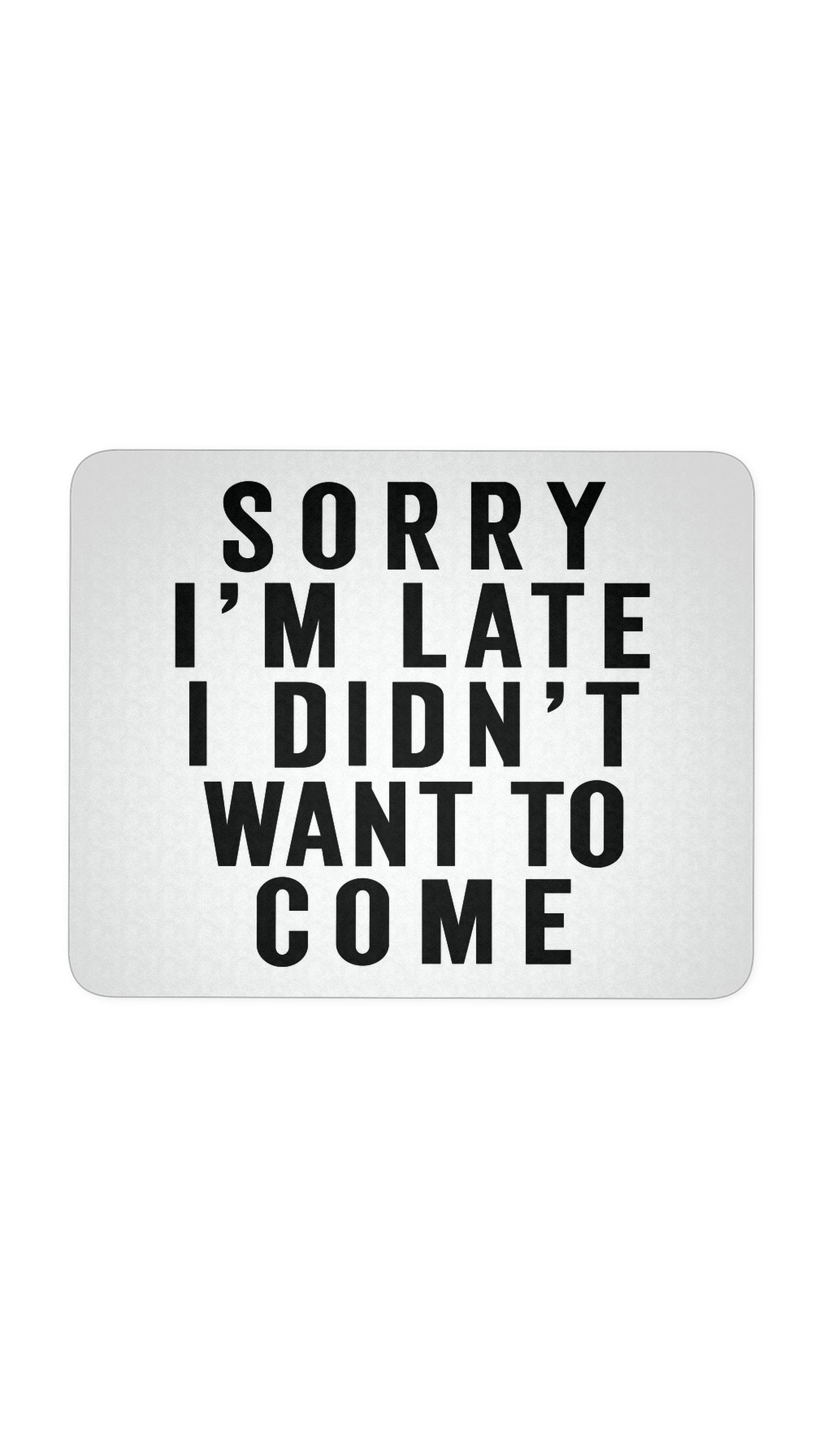 Sorry I'm Late White Mouse Pad | Sarcastic ME