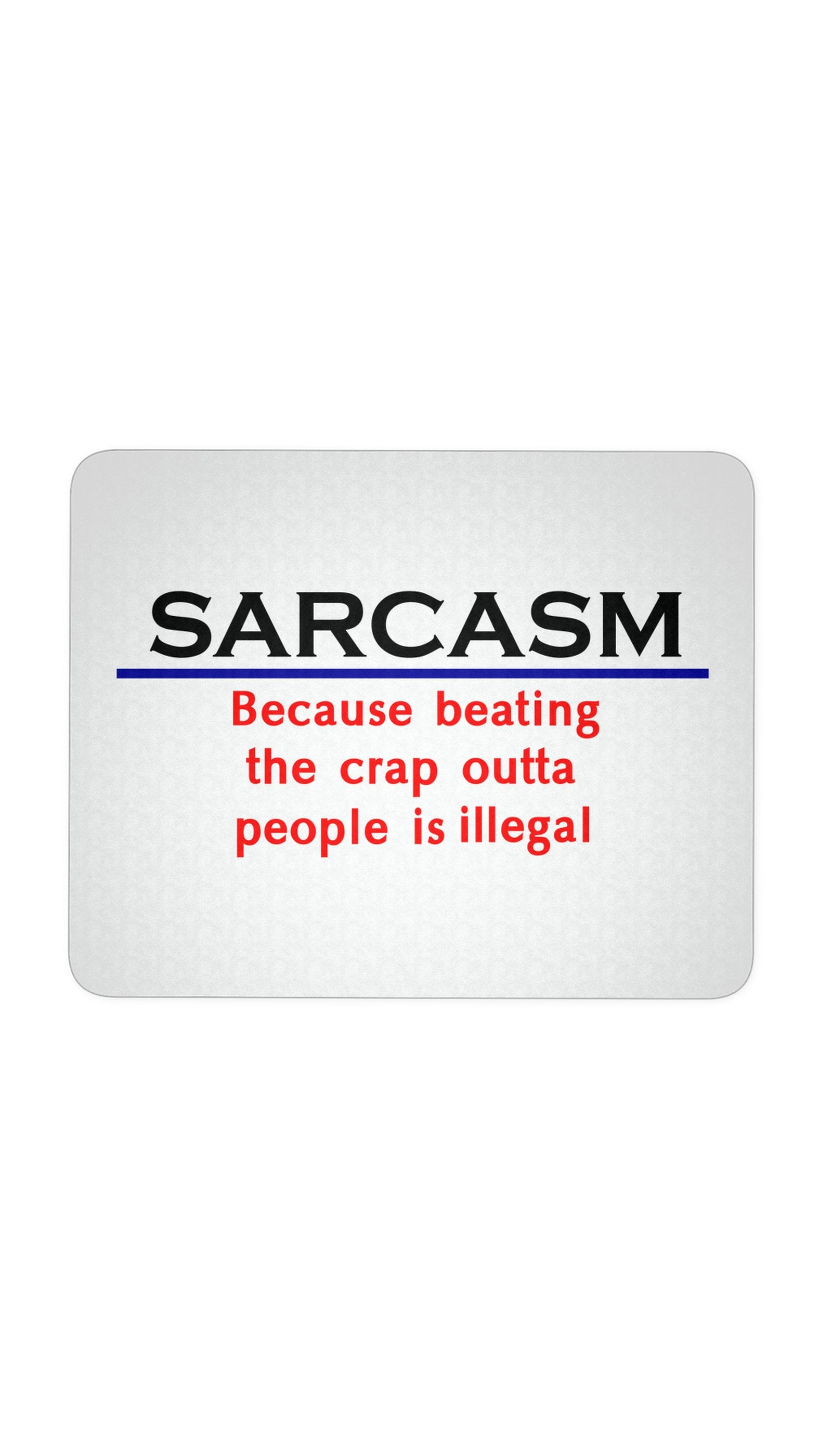 Sarcasm Because Beating The Crap Outta People Is Illegal White Mouse Pad | Sarcastic Me