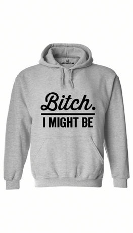 B*tch I Might Be Gray Hoodie | Sarcastic ME