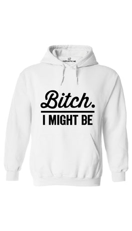 B*tch I Might Be White Hoodie | Sarcastic ME