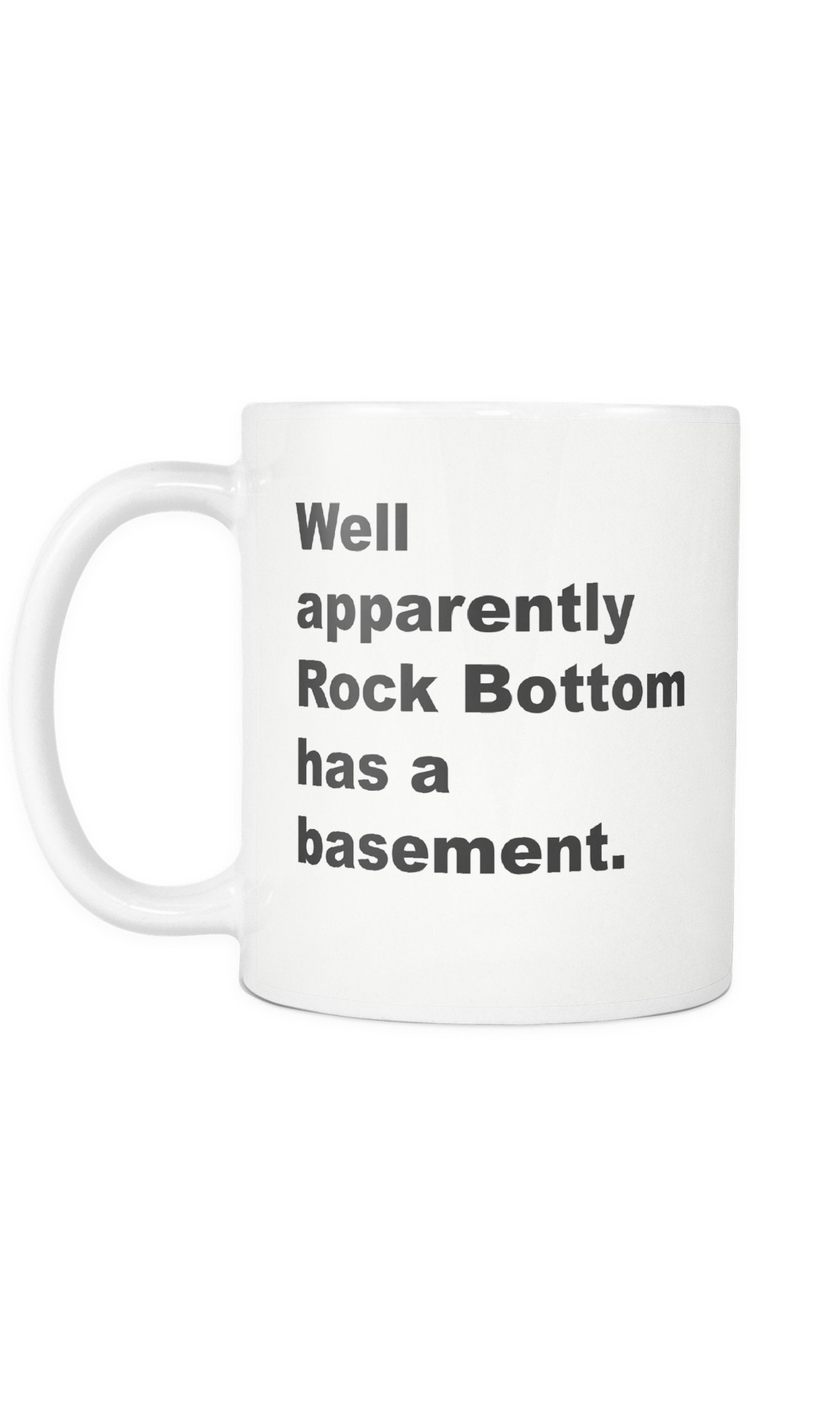 Well Apparently Rock Bottom Has A Basement Mug | Sarcastic Me