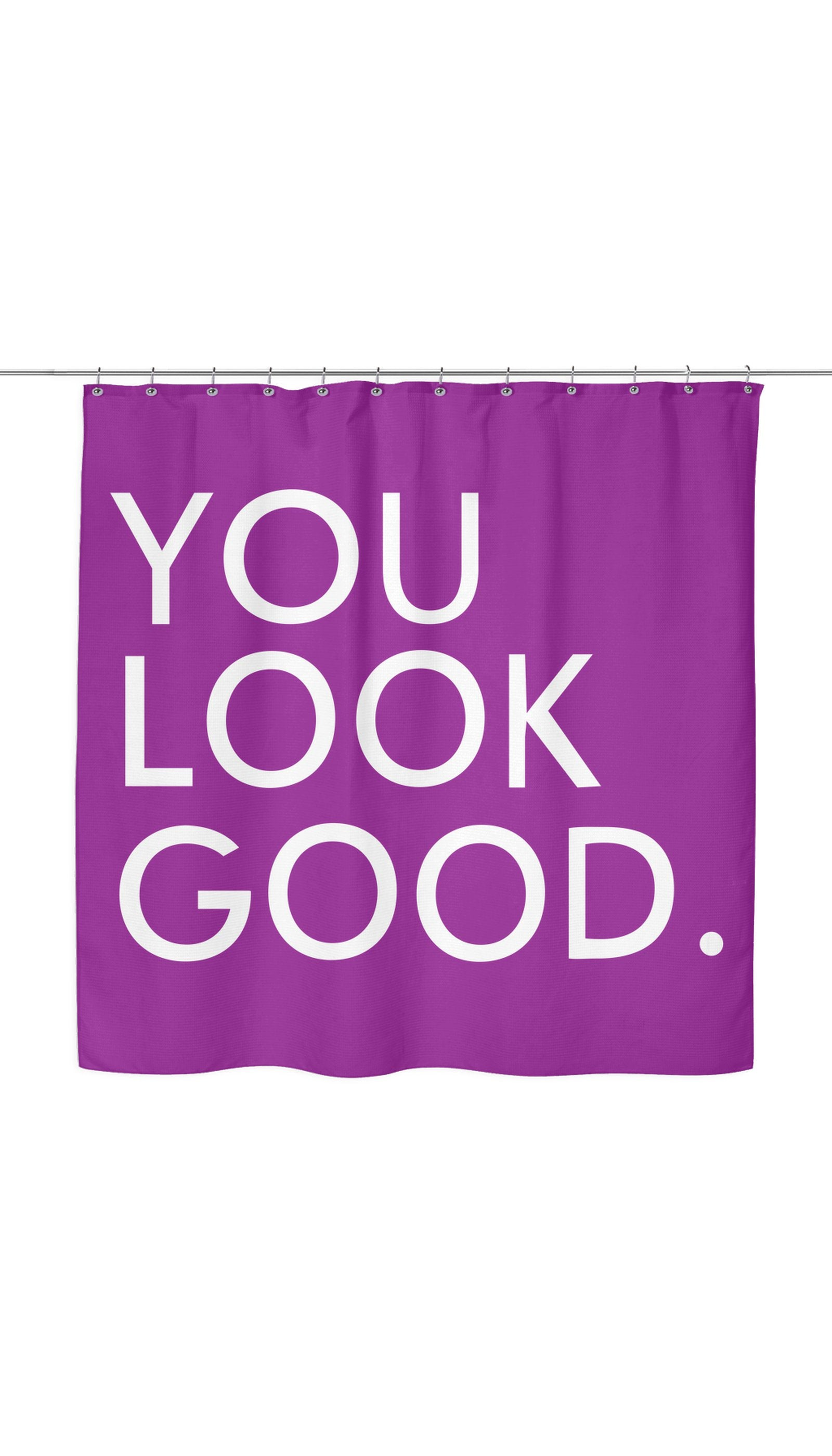 You Look Good Shower Curtain