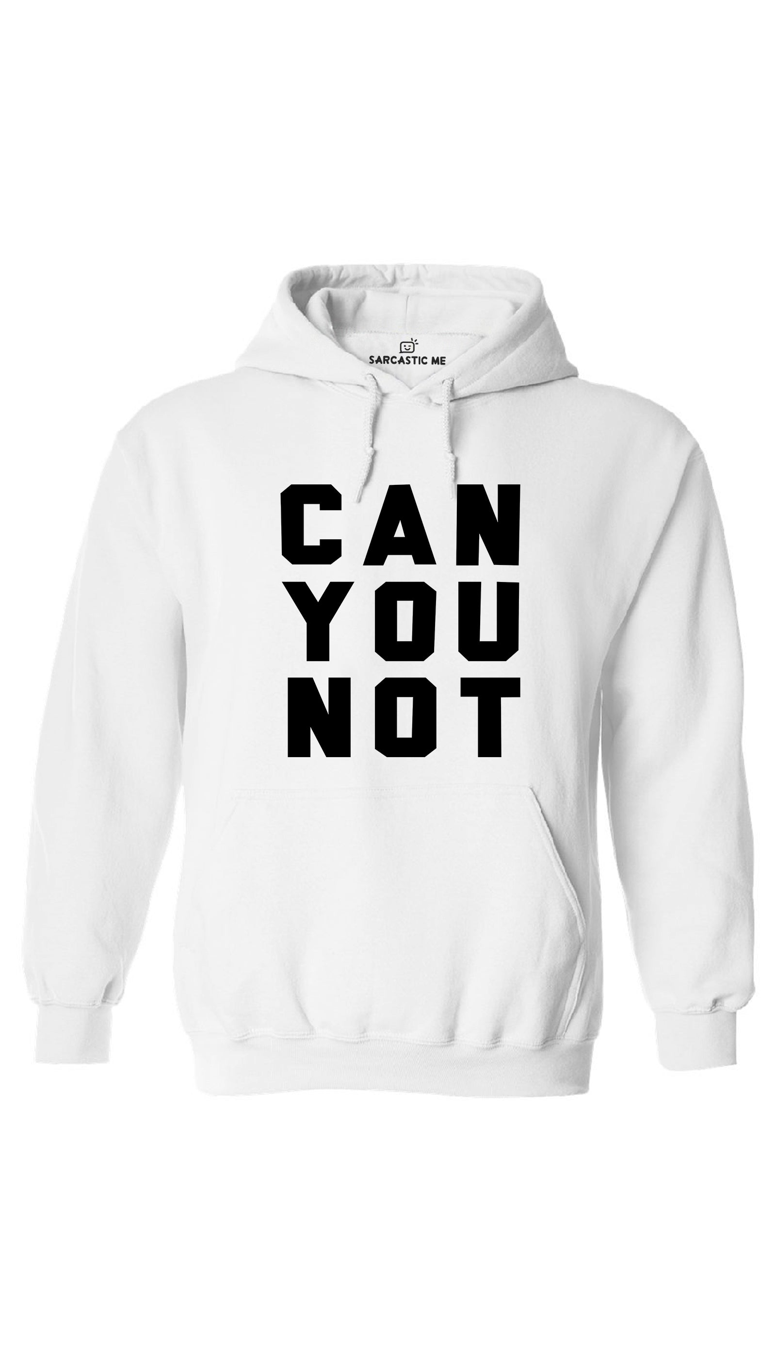 Can You Not White Hoodie | Sarcastic ME