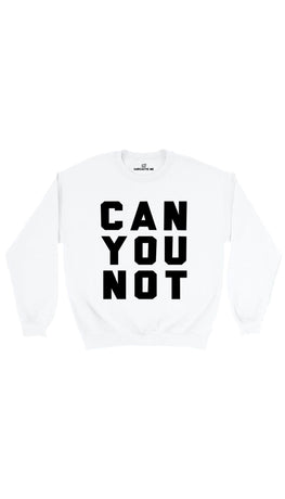 Can You Not White Unisex Pullover Sweatshirt | Sarcastic Me