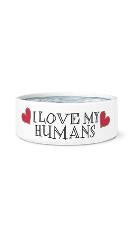 I Love My Humans White Pet Bowl | Sarcastic Me