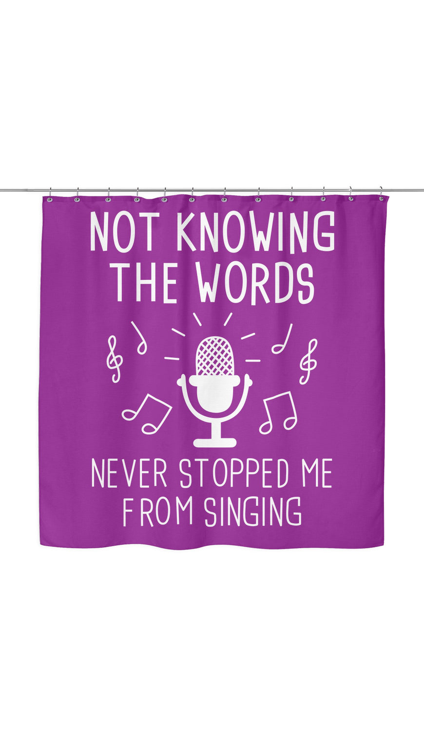 Not Knowing The Words Never Stopped Me From Singing Shower Curtain