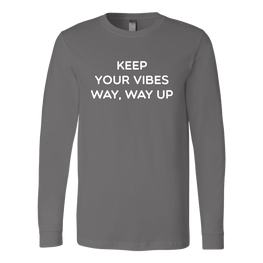 Keep Your Vibes Way Way Up Long Sleeve Shirt