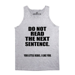 Do Not Read The Next Sentence Gray Unisex Tank Top | Sarcastic Me