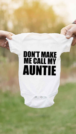 Don't Make Me Call My Auntie Funny Baby Infant Onesie