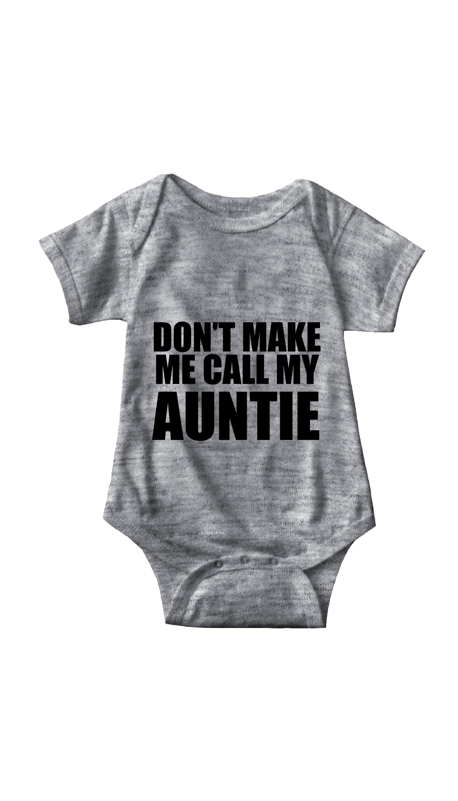 Don't Make Me Call My Auntie Gray Infant Onesie | Sarcastic ME