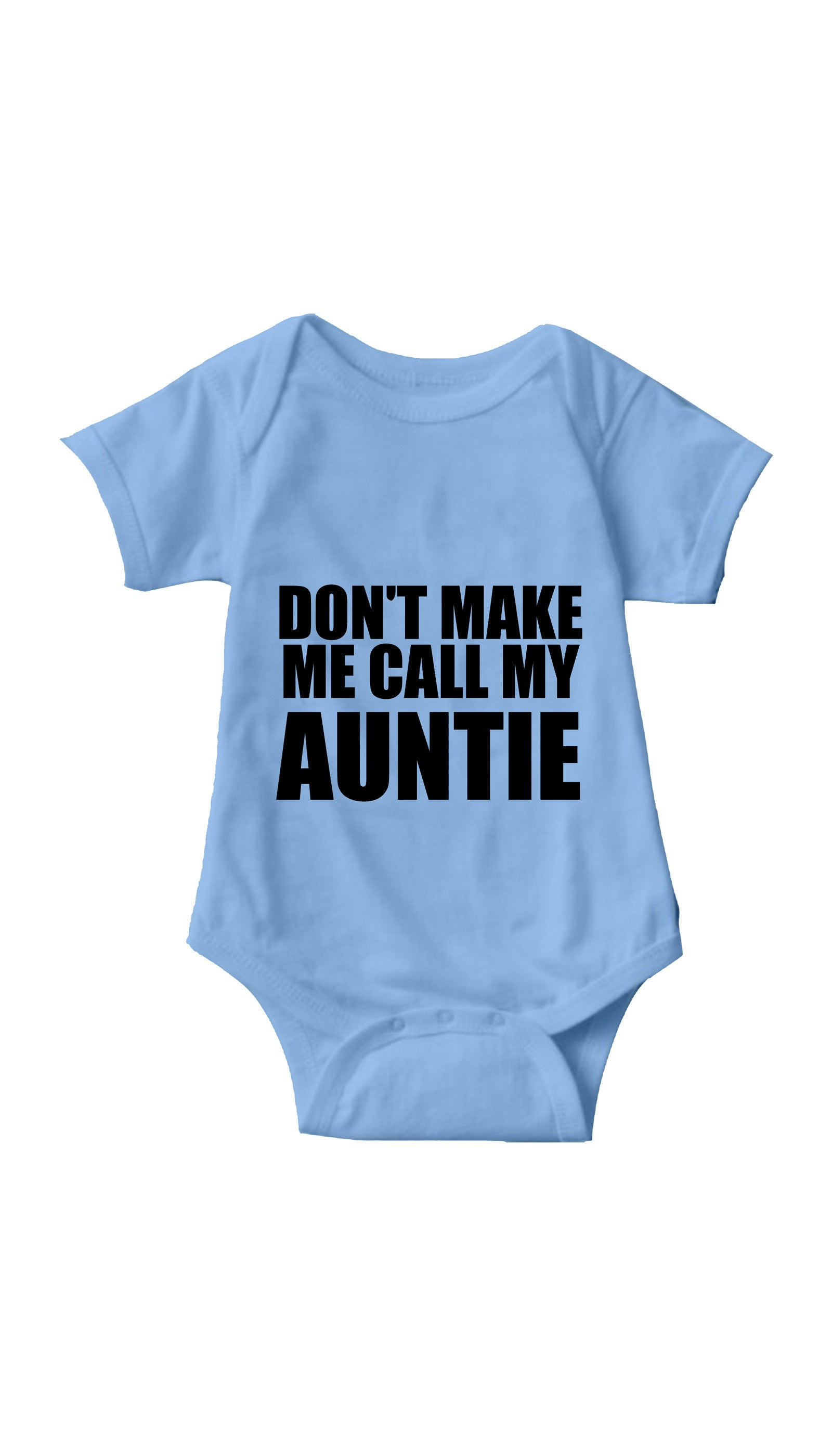 Don't Make Me Call My Auntie Light Blue Infant Onesie | Sarcastic ME