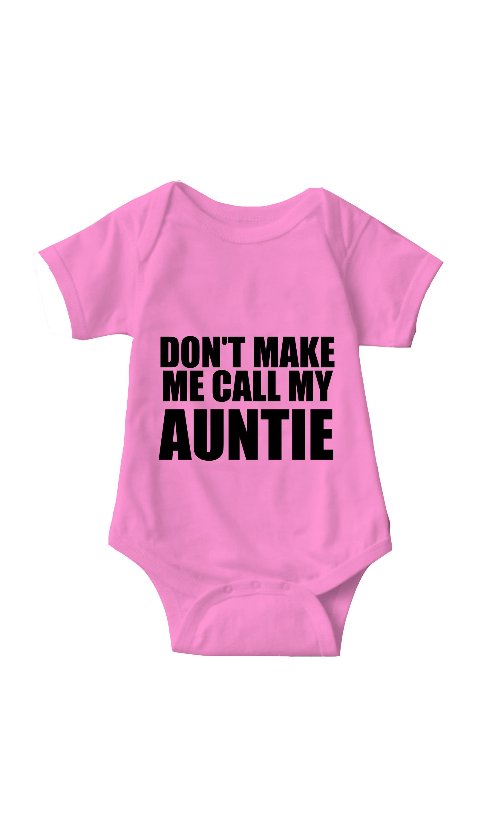 Don't Make Me Call My Auntie Pink Infant Onesie | Sarcastic ME
