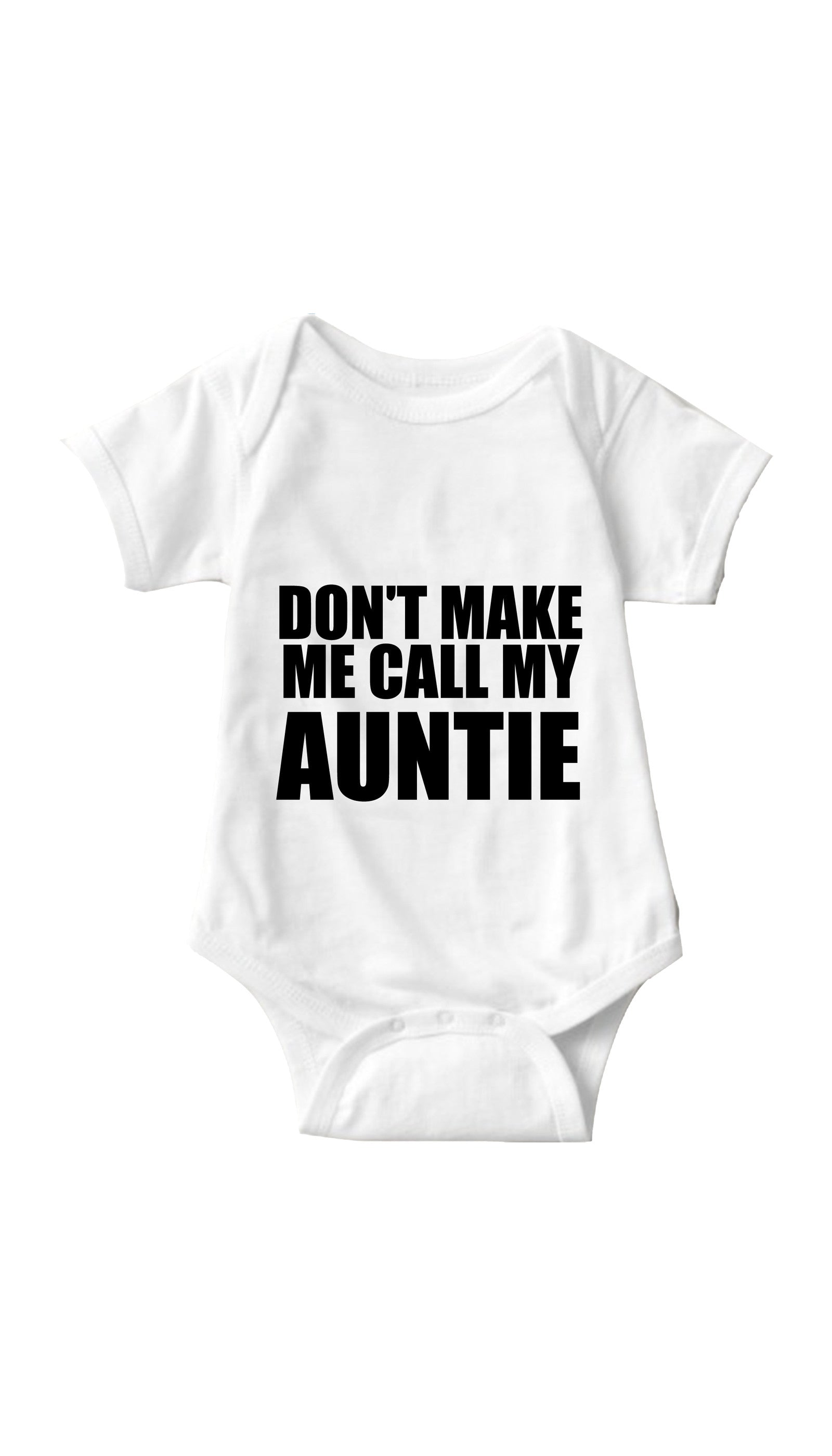 Don't Make Me Call My Auntie White Infant Onesie | Sarcastic ME