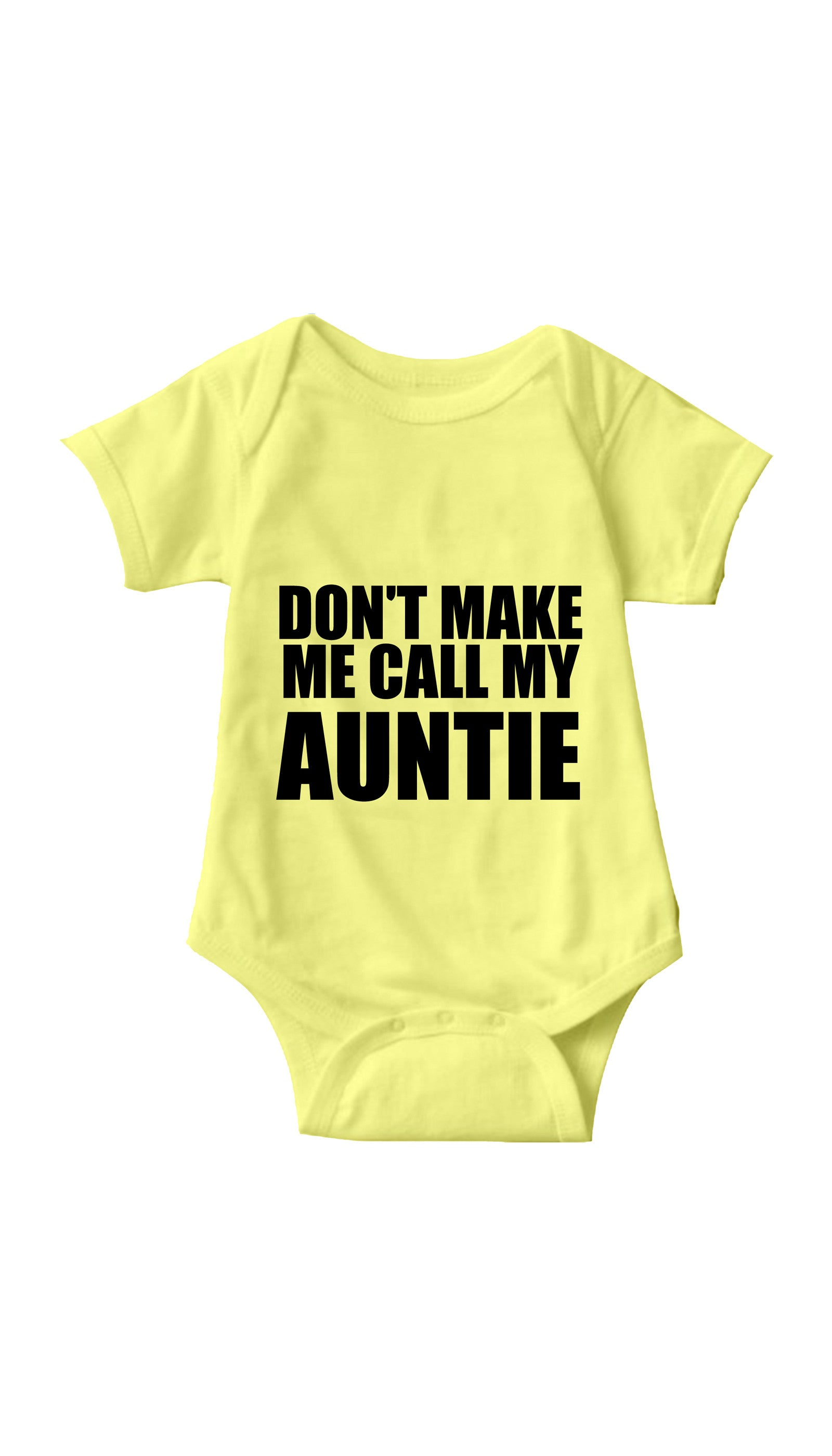 Don't Make Me Call My Auntie Yellow Infant Onesie | Sarcastic ME