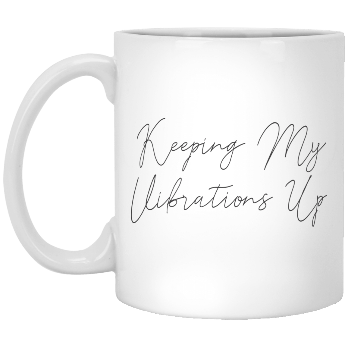 Keeping My Vibrations Up - Mug