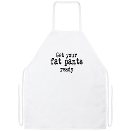 Get Your Fat Pants Ready Funny Kitchen Apron | Sarcastic Me