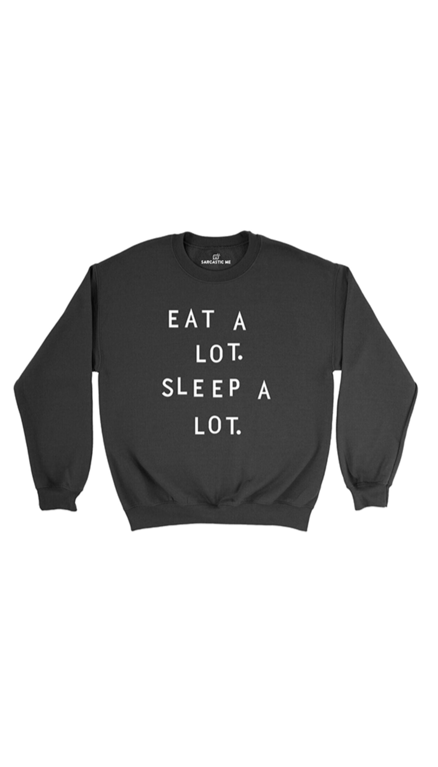 Eat A Lot Sleep A Lot Black Unisex Pullover Sweatshirt | Sarcastic Me