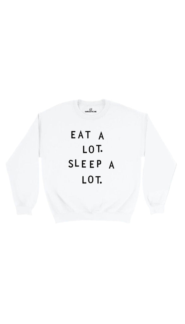 Eat A Lot Sleep A Lot White Unisex Pullover Sweatshirt | Sarcastic Me