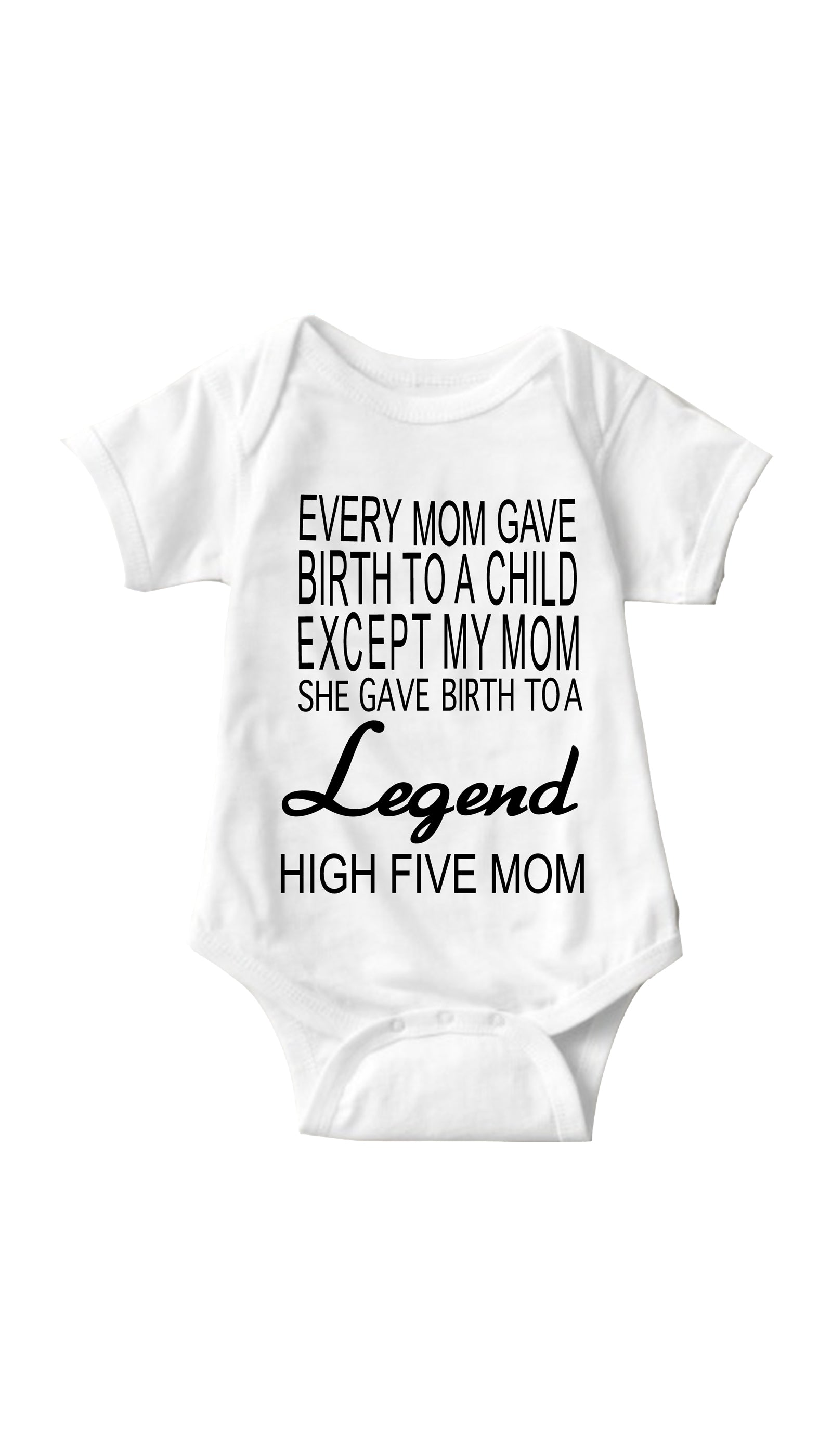 My Mom Gave Birth To A Legend White Infant Onesie | Sarcastic Me