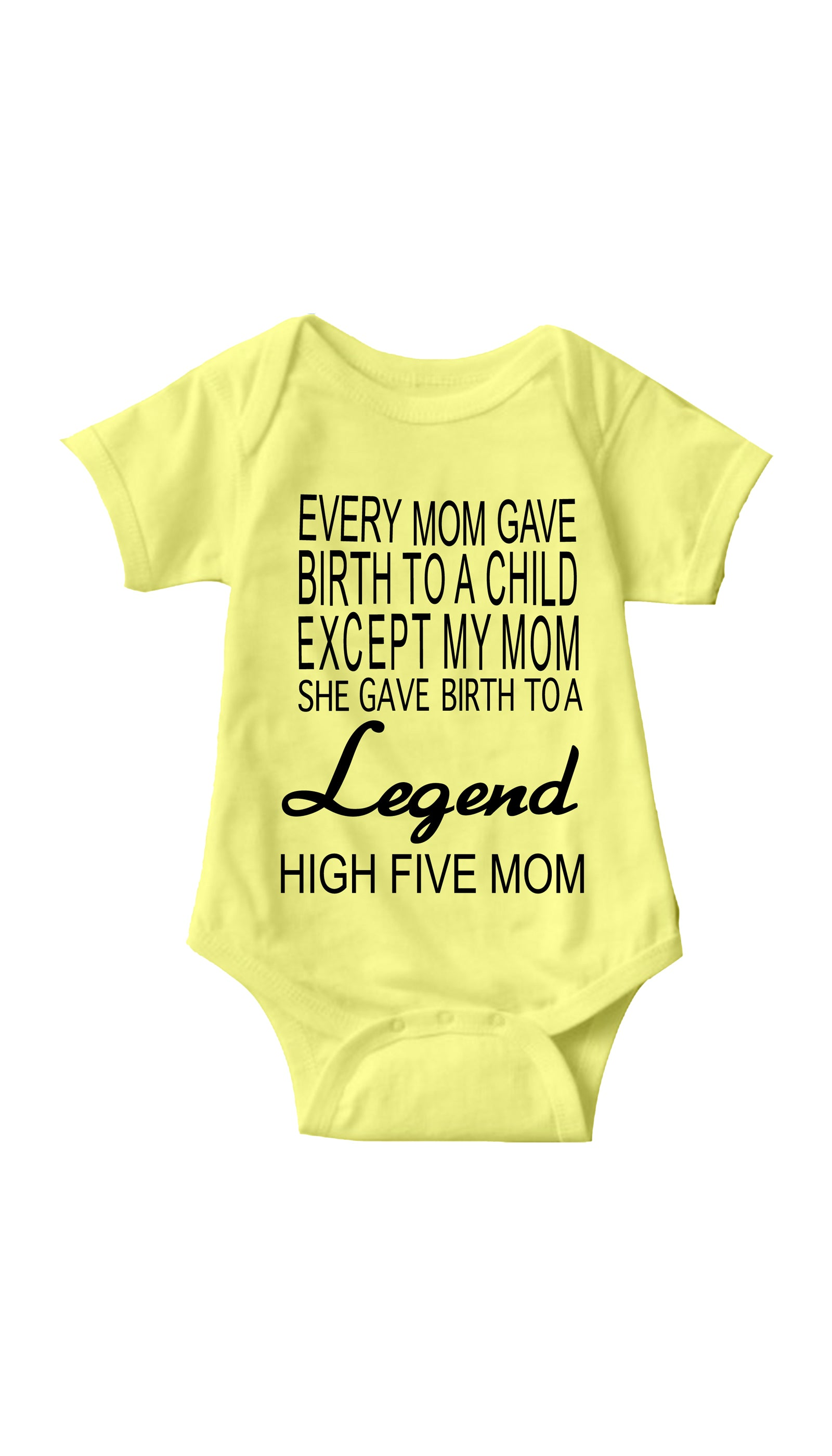 My Mom Gave Birth To A Legend Yellow Infant Onesie | Sarcastic Me