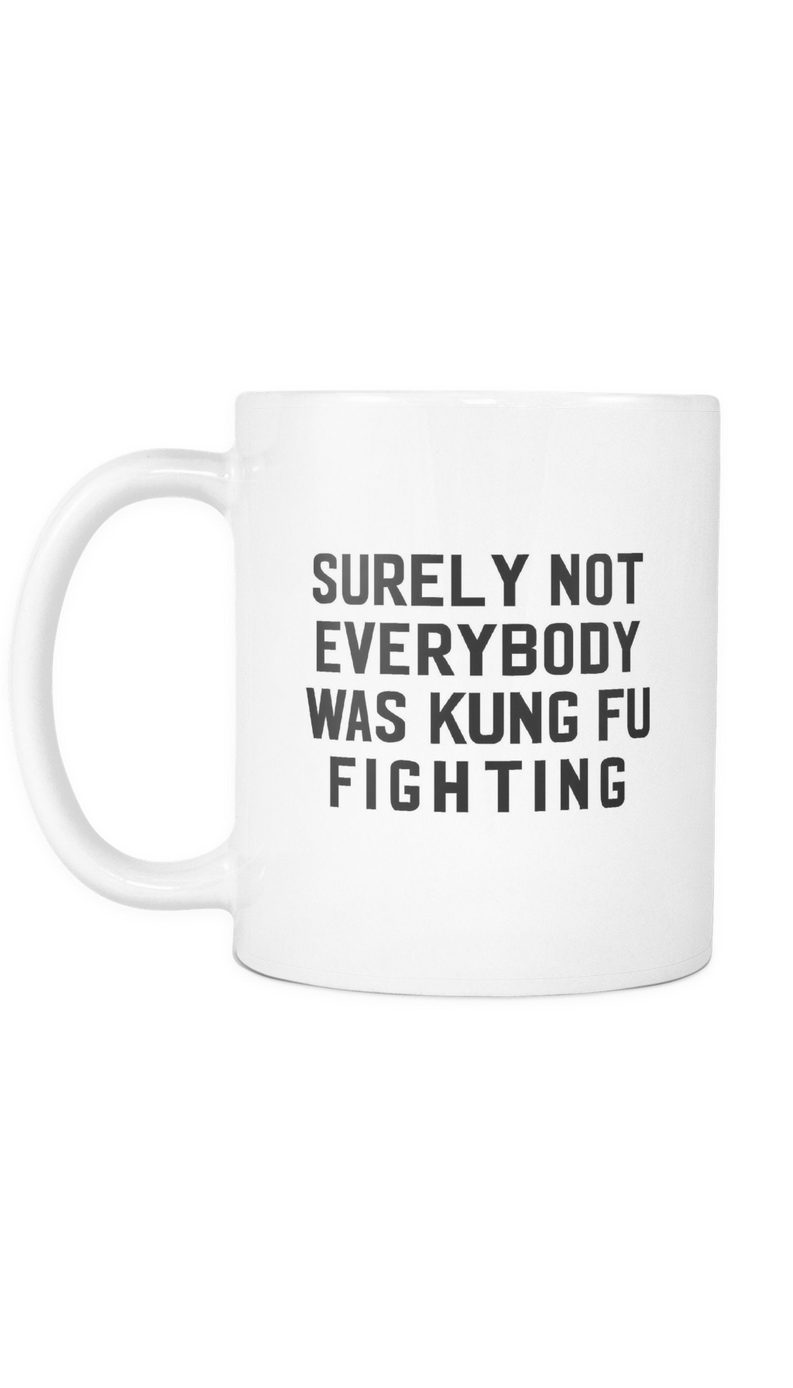 Surely Not Everybody Was Kung Fu Fighting White Mug | Sarcastic Me