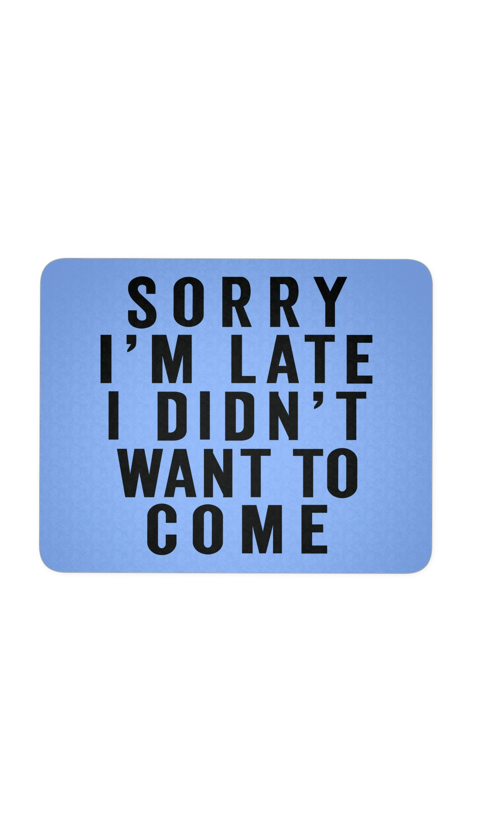 Sorry I'm Late Blue Mouse Pad | Sarcastic ME