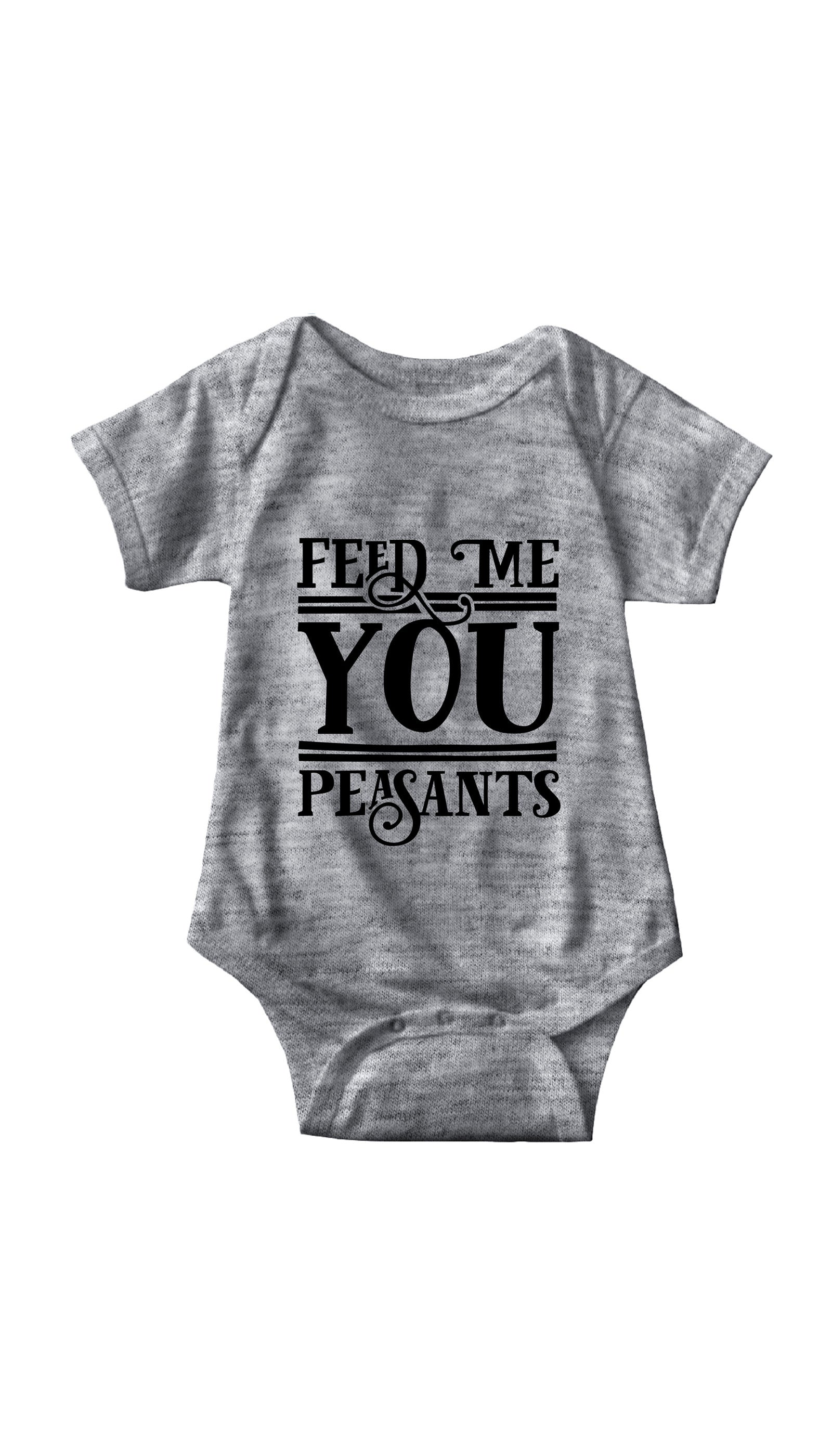 Feed Me You Peasants Gray Infant Onesie | Sarcastic ME