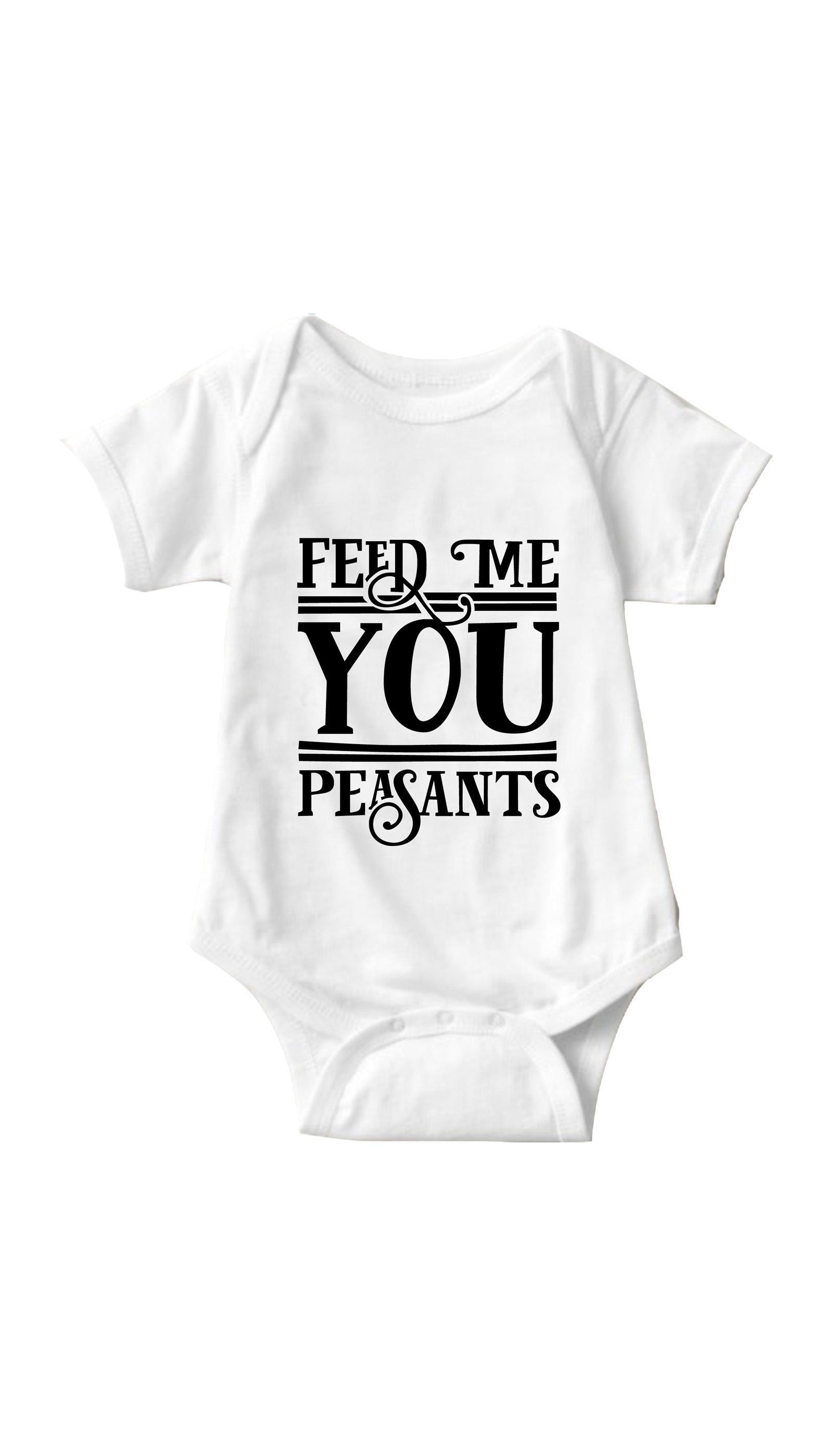 Feed Me You Peasants White Infant Onesie | Sarcastic ME