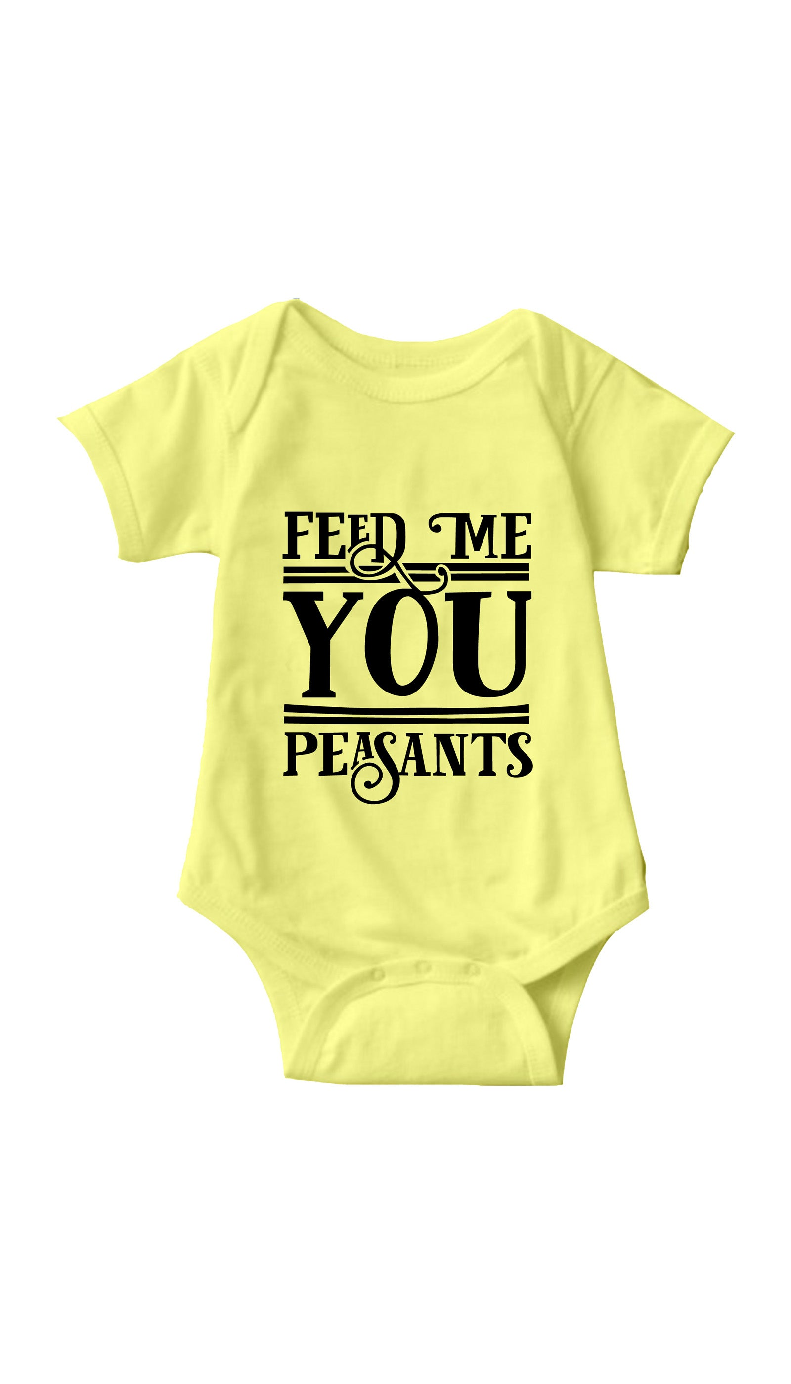 Feed Me You Peasants Yellow Infant Onesie | Sarcastic ME