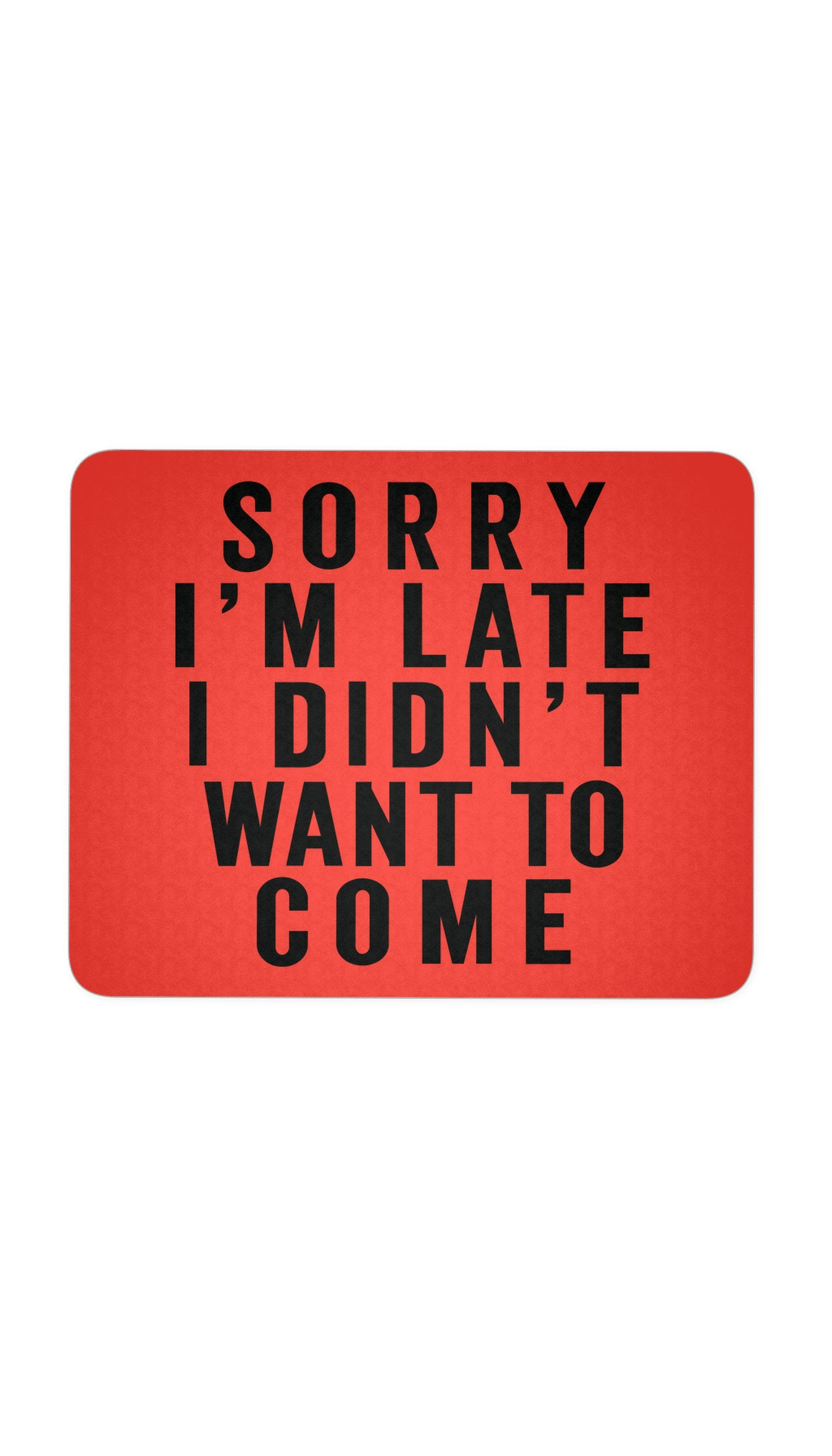 Sorry I'm Late Red Mouse Pad | Sarcastic ME